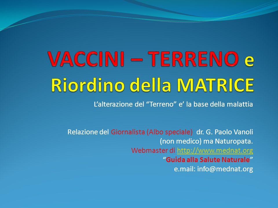 Lalterazione del Terreno e la base della malattia Relazione del Giornalista (Albo speciale) dr. G. Paolo Vanoli (non medico) ma Naturopata. Webmaster