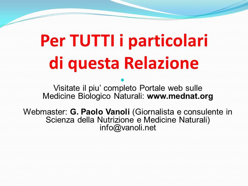 Per TUTTI i particolari di questa Relazione Visitate il piu completo Portale web sulle Medicine Biologico Naturali: www.mednat.org Webmaster: G. Paolo