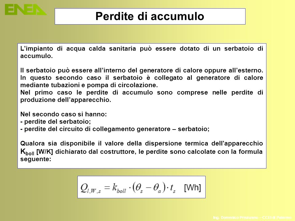 Ing. Domenico Prisinzano – CCEI di Palermo Perdite di accumulo Limpianto di acqua calda sanitaria può essere dotato di un serbatoio di accumulo. Il se