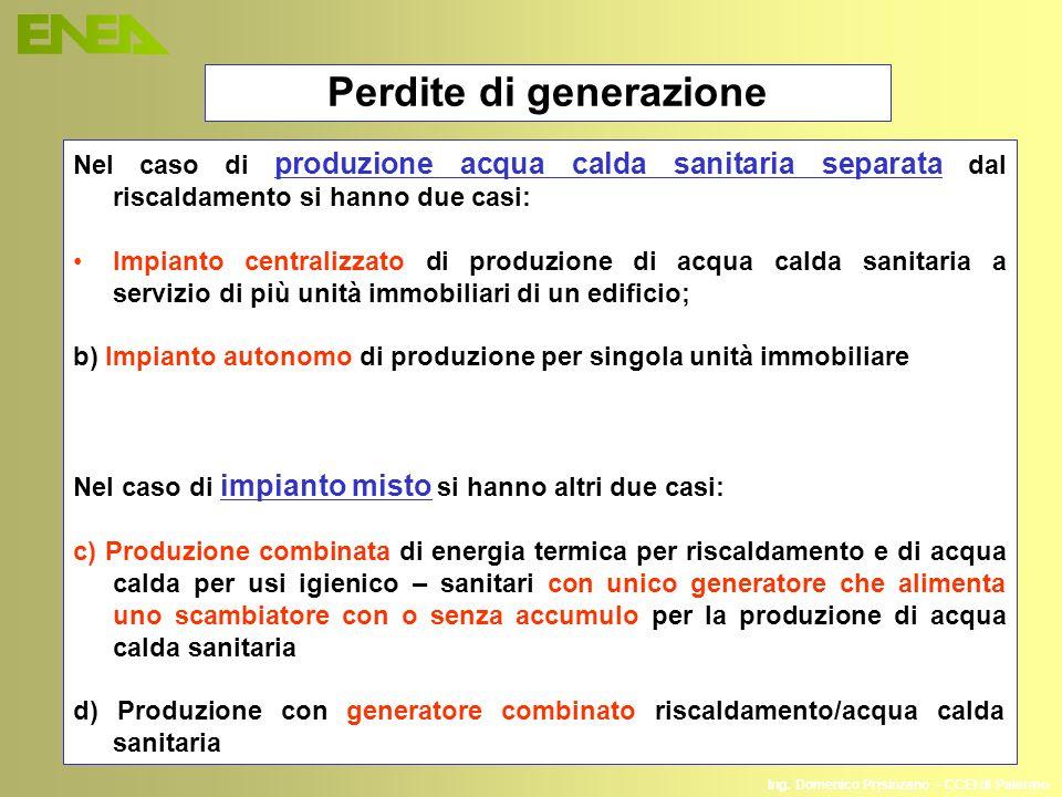 Ing. Domenico Prisinzano – CCEI di Palermo Nel caso di produzione acqua calda sanitaria separata dal riscaldamento si hanno due casi: Impianto central