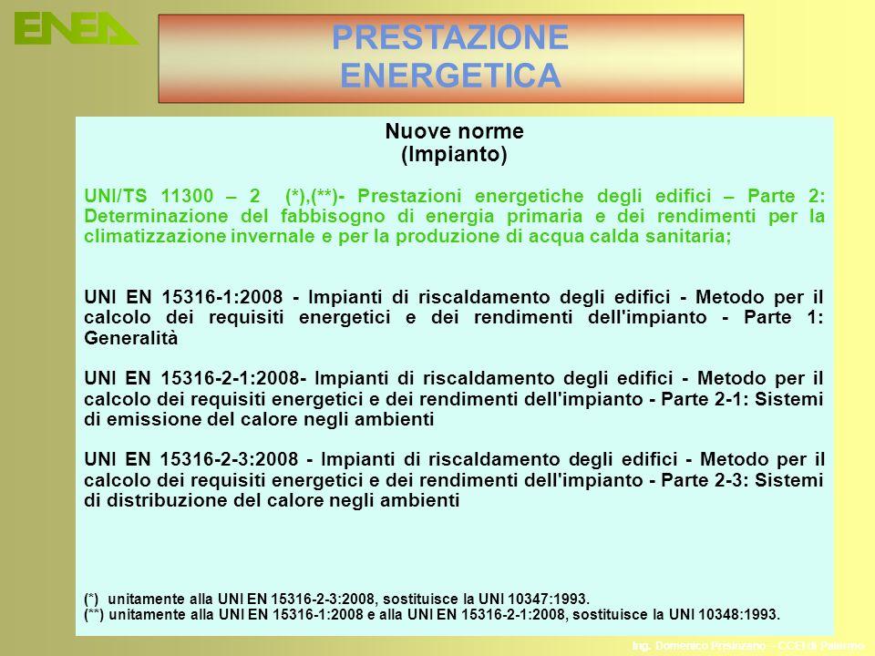 Ing. Domenico Prisinzano – CCEI di Palermo PRESTAZIONE ENERGETICA Nuove norme (Impianto) UNI/TS 11300 – 2 (*),(**)- Prestazioni energetiche degli edif