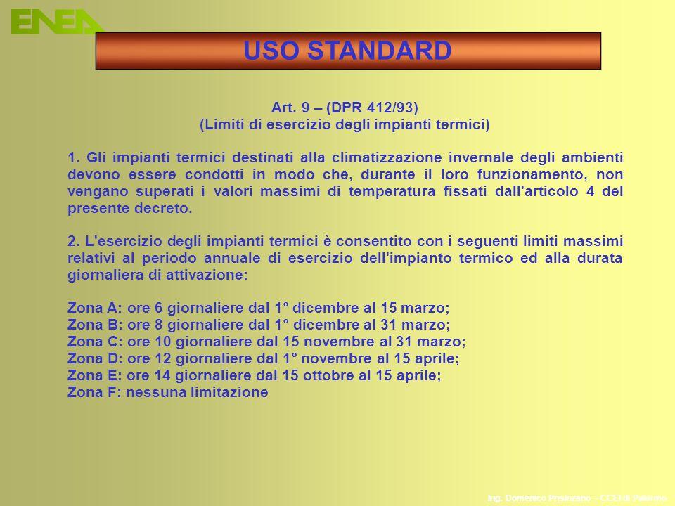 Ing. Domenico Prisinzano – CCEI di Palermo Art. 9 – (DPR 412/93) (Limiti di esercizio degli impianti termici) 1. Gli impianti termici destinati alla c