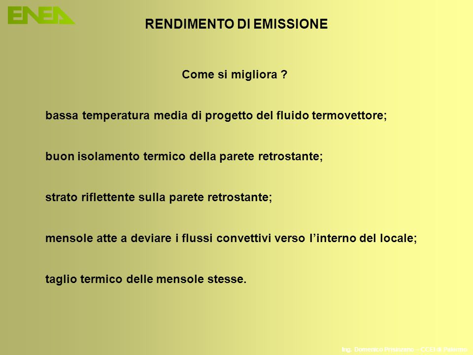 Ing. Domenico Prisinzano – CCEI di Palermo RENDIMENTO DI EMISSIONE Come si migliora ? bassa temperatura media di progetto del fluido termovettore; buo