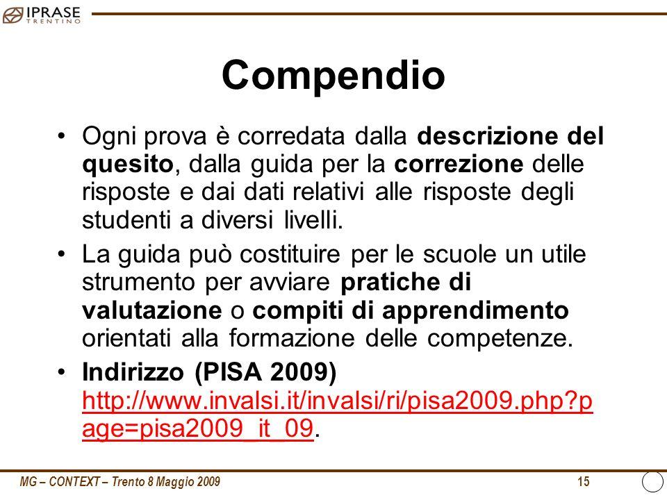 MG – CONTEXT – Trento 8 Maggio 2009 15 Compendio Ogni prova è corredata dalla descrizione del quesito, dalla guida per la correzione delle risposte e