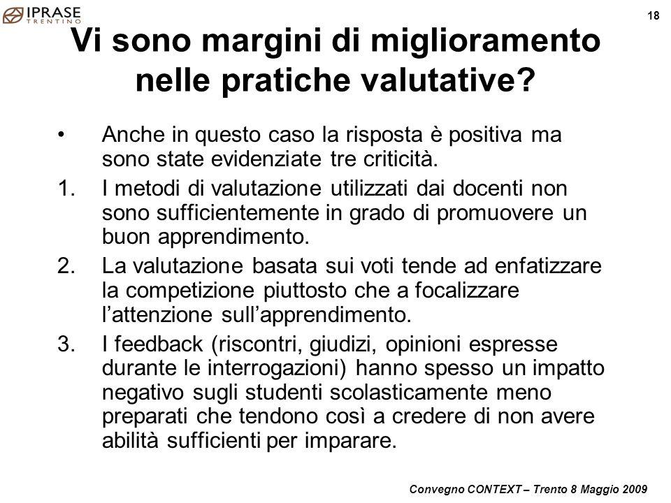 Convegno CONTEXT – Trento 8 Maggio 2009 18 Vi sono margini di miglioramento nelle pratiche valutative? Anche in questo caso la risposta è positiva ma
