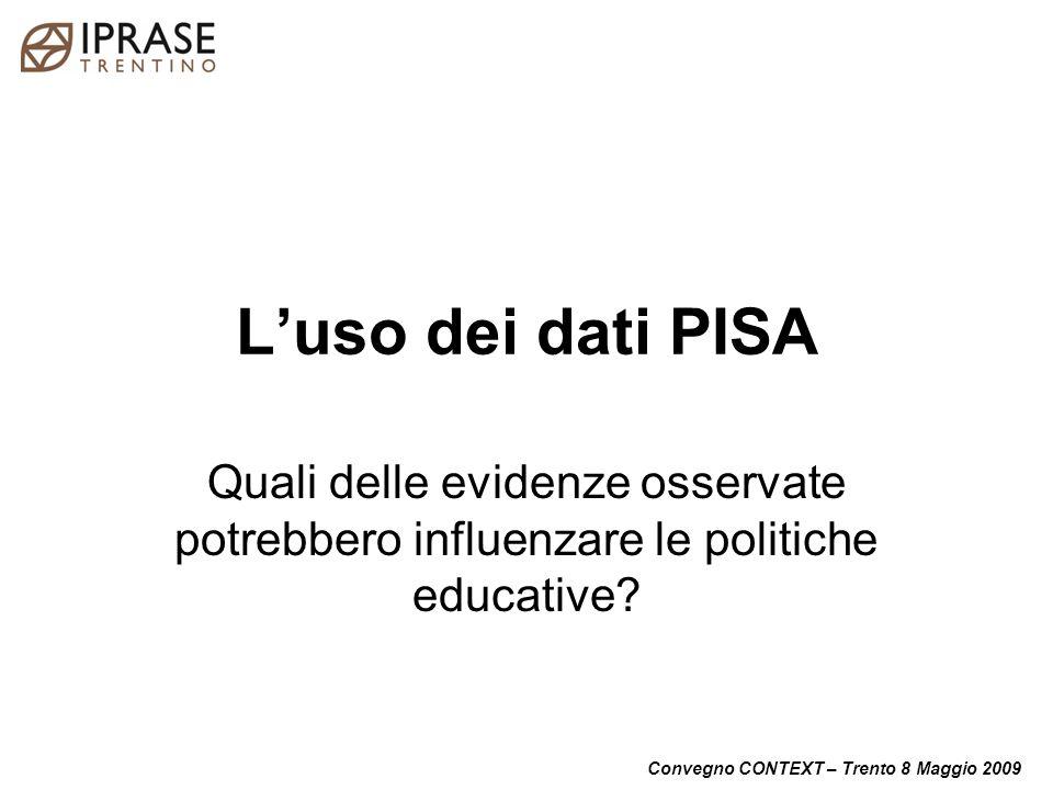 Convegno CONTEXT – Trento 8 Maggio 2009 3 Carriera scolastica degli studenti I dati PISA sembrano dire di più su quanto accade nei primi 8 anni di scuola.