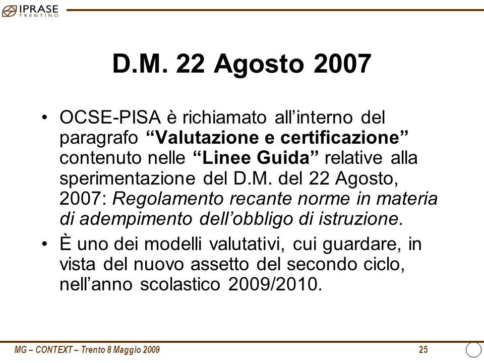 MG – CONTEXT – Trento 8 Maggio 2009 25 D.M. 22 Agosto 2007 OCSE-PISA è richiamato allinterno del paragrafo Valutazione e certificazione contenuto nell