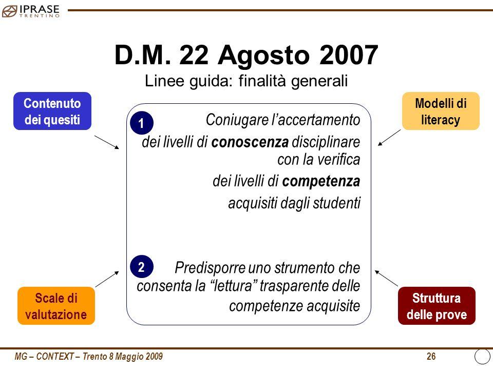 MG – CONTEXT – Trento 8 Maggio 2009 26 D.M. 22 Agosto 2007 Linee guida: finalità generali Coniugare laccertamento dei livelli di conoscenza disciplina