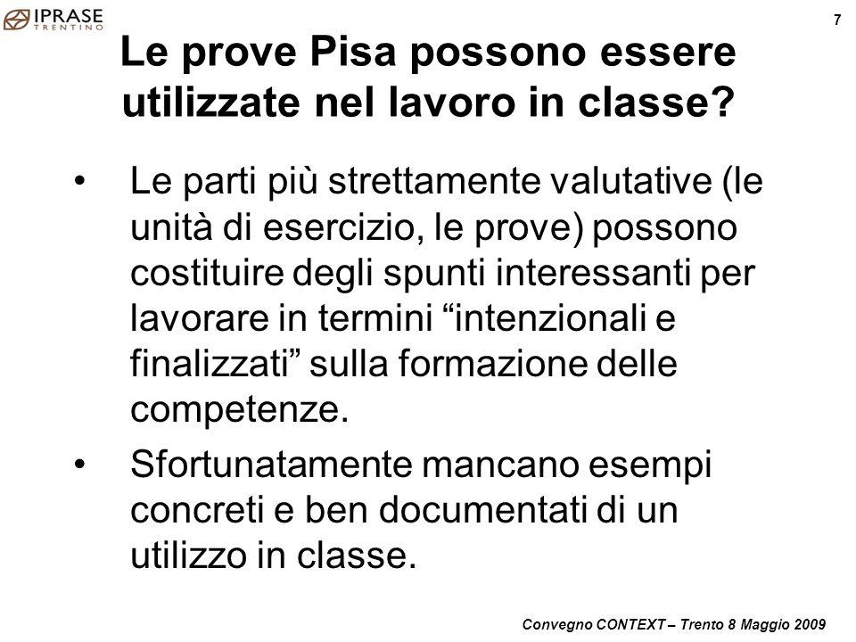 Convegno CONTEXT – Trento 8 Maggio 2009 7 Le prove Pisa possono essere utilizzate nel lavoro in classe? Le parti più strettamente valutative (le unità