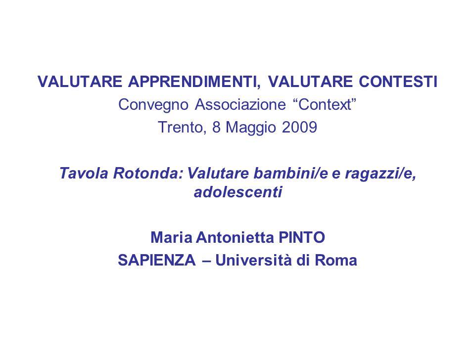 VALUTARE APPRENDIMENTI, VALUTARE CONTESTI Convegno Associazione Context Trento, 8 Maggio 2009 Tavola Rotonda: Valutare bambini/e e ragazzi/e, adolesce