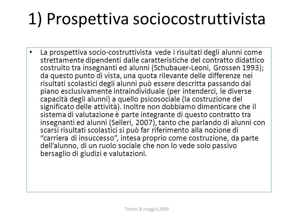 Trento, 8 maggio 2009 1) Prospettiva sociocostruttivista La prospettiva socio-costruttivista vede i risultati degli alunni come strettamente dipendent