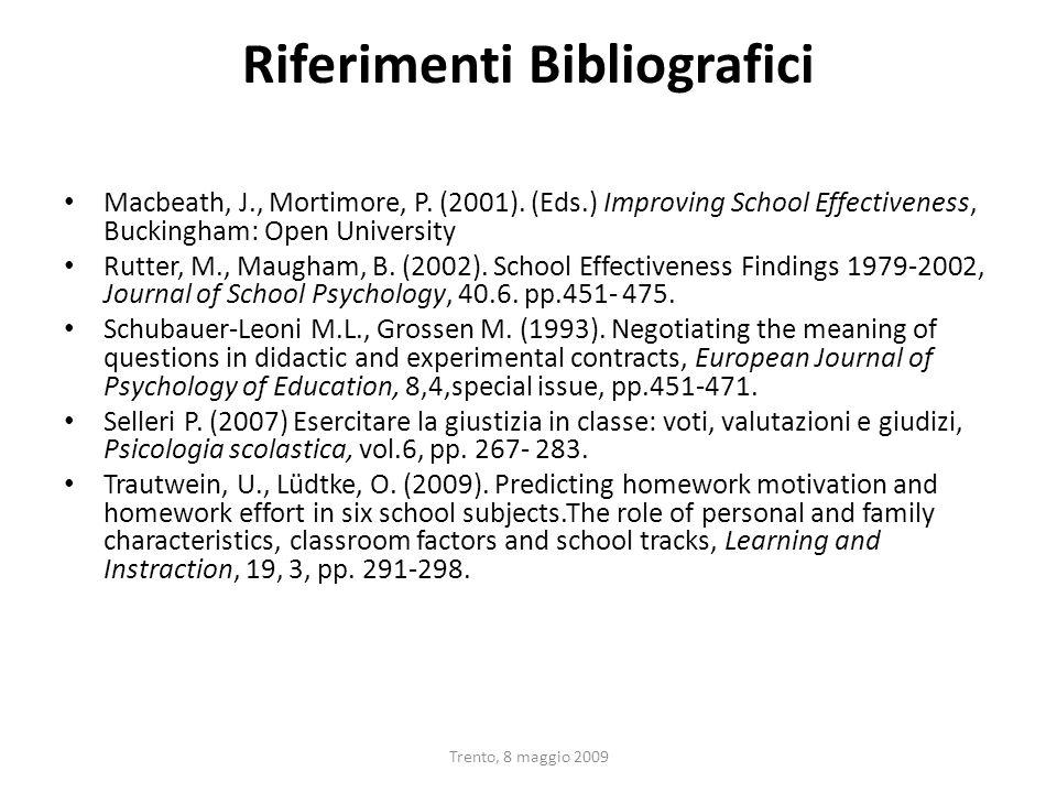 Trento, 8 maggio 2009 Riferimenti Bibliografici Macbeath, J., Mortimore, P. (2001). (Eds.) Improving School Effectiveness, Buckingham: Open University