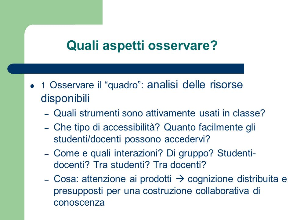 Quali aspetti osservare? 1. Osservare il quadro: analisi delle risorse disponibili – Quali strumenti sono attivamente usati in classe? – Che tipo di a