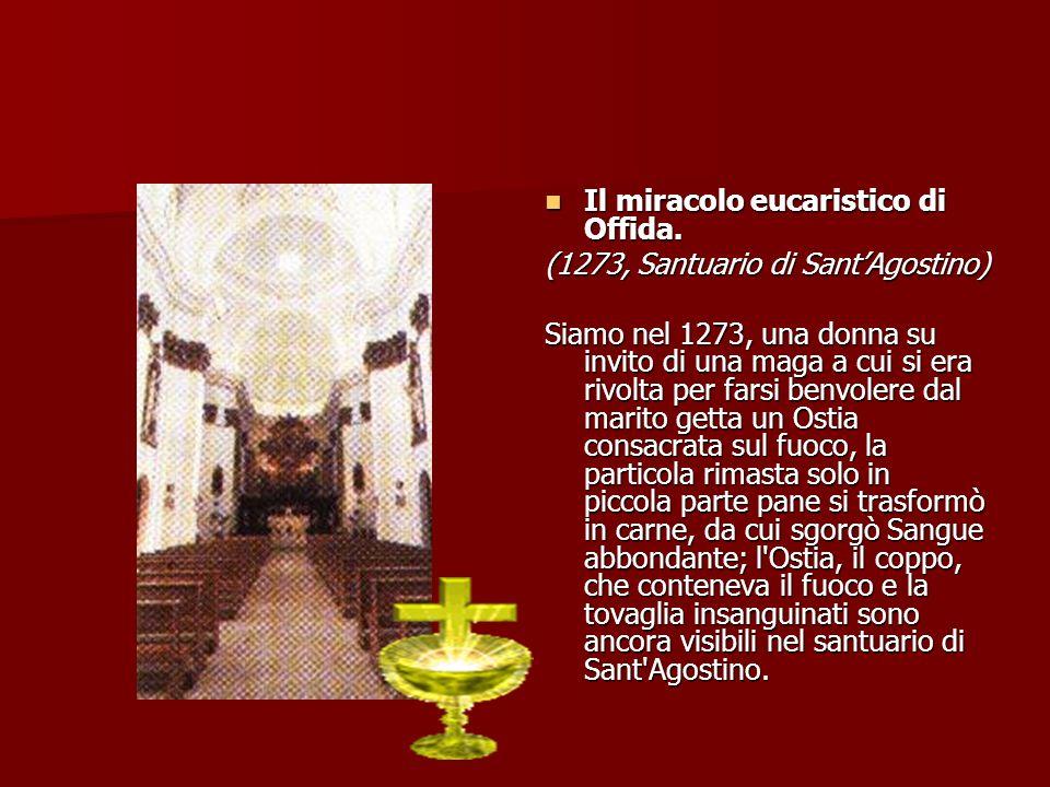 Il miracolo eucaristico di Valvasone Il miracolo eucaristico di Valvasone (1294, Chiesa del Sacratissimo Corpo di Cristo): Mentre un mattino del 1294 una donna stava lavando delle tovaglie della chiesa, improvvisamente, vide quella che stava strofinando, tingersi di Sangue.