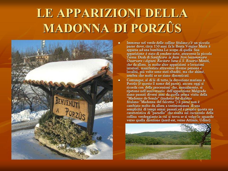 LE APPARIZIONI DELLA MADONNA DI PORZÛS Immerso nel verde delle colline friulane,c'è un piccolo paese dove, circa 150 anni fa la Beata Vergine Maria è