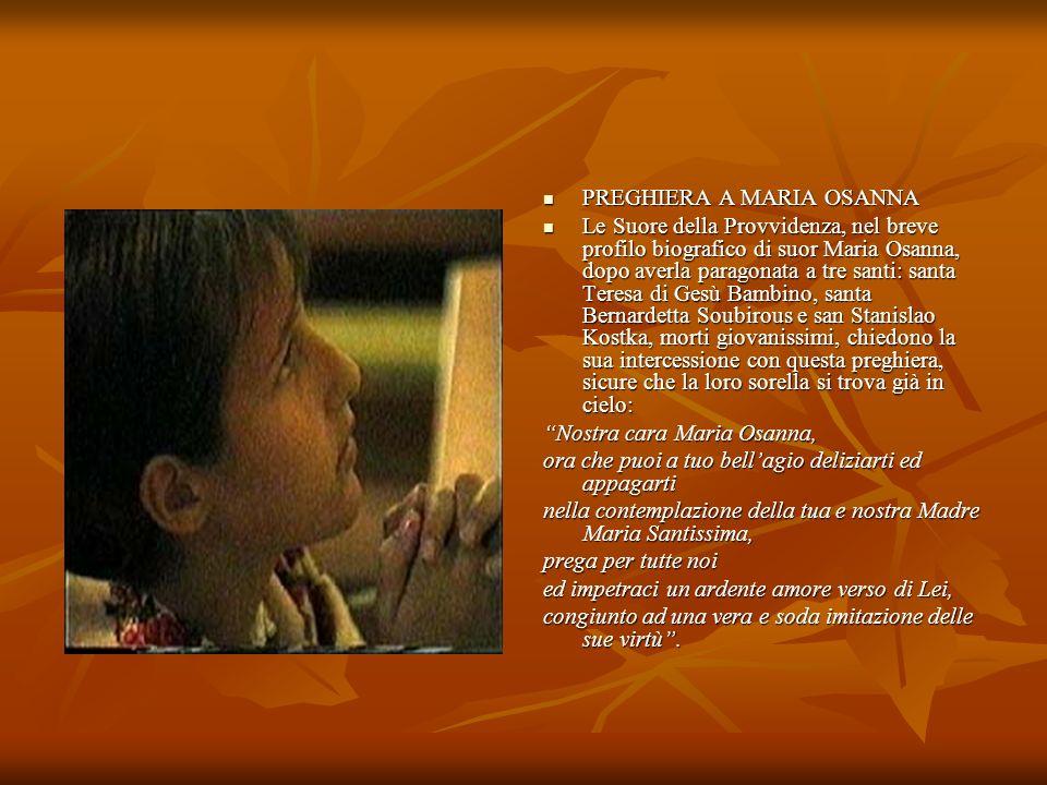 PREGHIERA A MARIA OSANNA Le Suore della Provvidenza, nel breve profilo biografico di suor Maria Osanna, dopo averla paragonata a tre santi: santa Tere