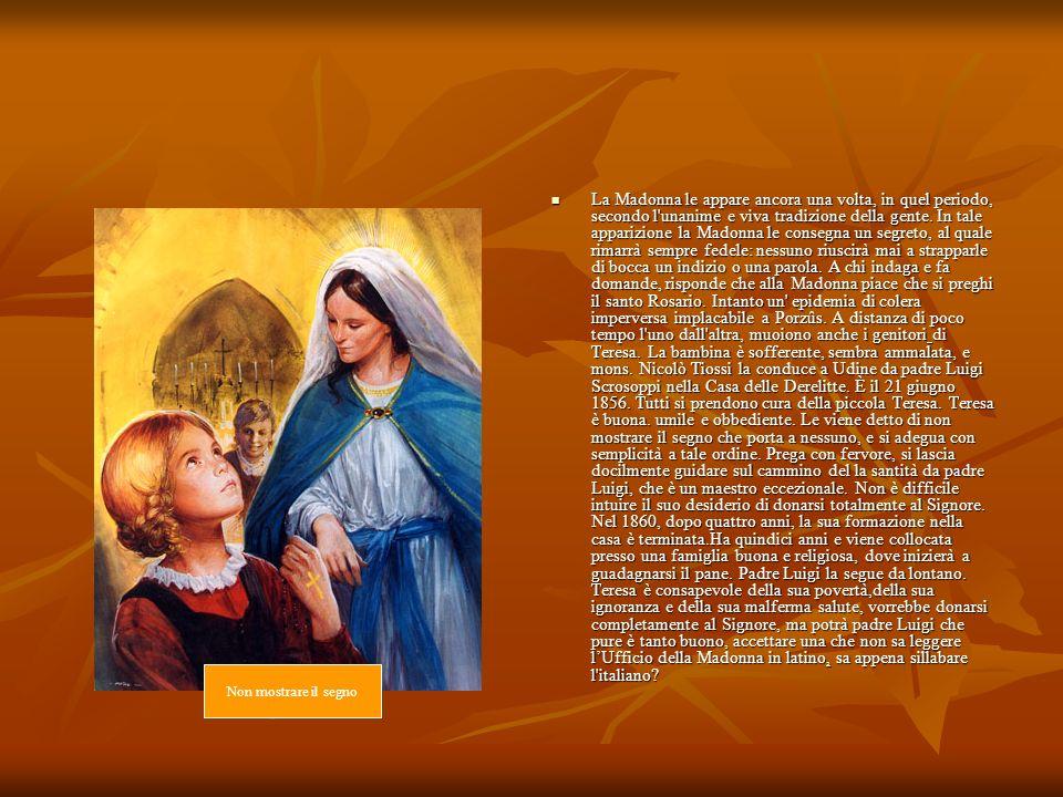 La Madonna le appare ancora una volta, in quel periodo, secondo l'unanime e viva tradizione della gente. In tale apparizione la Madonna le consegna un