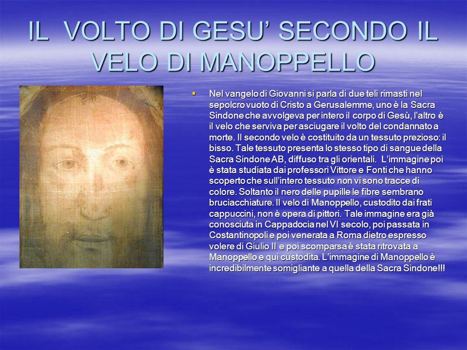 IL VOLTO DI GESU SECONDO IL VELO DI MANOPPELLO Nel vangelo di Giovanni si parla di due teli rimasti nel sepolcro vuoto di Cristo a Gerusalemme, uno è