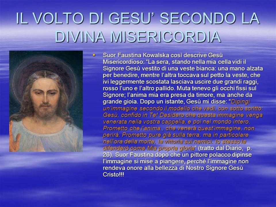 IL VOLTO DI GESU SECONDO LA DIVINA MISERICORDIA Suor Faustina Kowalska così descrive Gesù Misericordioso: La sera, stando nella mia cella vidi il Sign