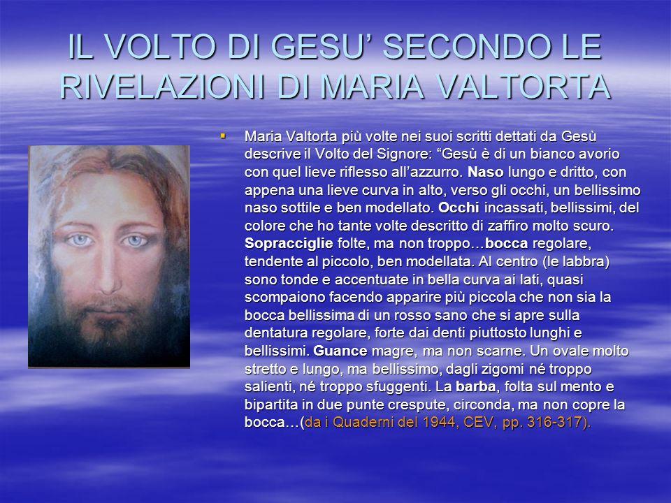 IL VOLTO DI GESU SECONDO LE RIVELAZIONI DI MARIA VALTORTA Maria Valtorta più volte nei suoi scritti dettati da Gesù descrive il Volto del Signore: Ges
