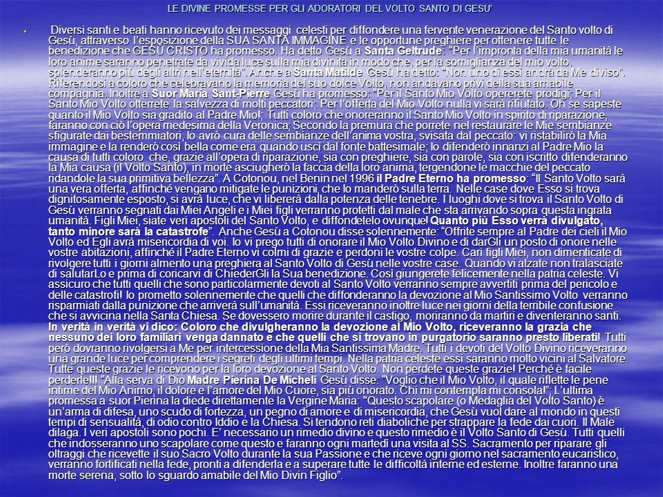 PREGHIERA AL VOLTO SANTO DI GESÙ Il Signore ha rivelato l11-10-1993 a J.N.S.R., la veggente delle Piccole Croci dAmore, la volontà di essere adorato nel suo Santo Volto, promettendo per questo la conversione del mondo e che un giorno tutti assomiglieremo al Santo Volto di Dio.