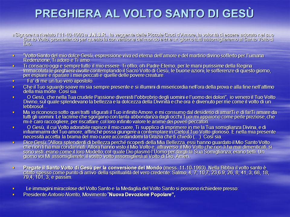 PREGHIERA AL VOLTO SANTO DI GESÙ Il Signore ha rivelato l11-10-1993 a J.N.S.R., la veggente delle Piccole Croci dAmore, la volontà di essere adorato n