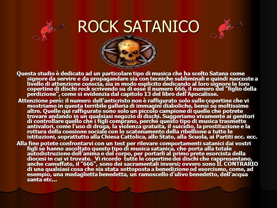 ROCK SATANICO Questa studio è dedicato ad un particolare tipo di musica che ha scelto Satana come signore da servire e da propagandare sia con tecnich
