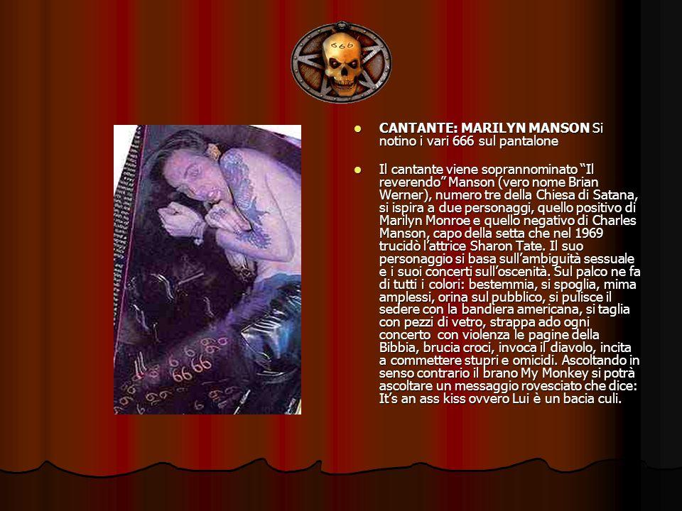 CANTANTE: MARILYN MANSON Si notino i vari 666 sul pantalone CANTANTE: MARILYN MANSON Si notino i vari 666 sul pantalone Il cantante viene soprannomina
