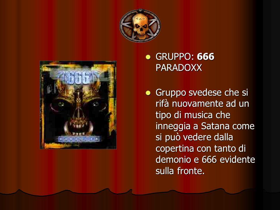 GRUPPO: 666 PARADOXX GRUPPO: 666 PARADOXX Gruppo svedese che si rifà nuovamente ad un tipo di musica che inneggia a Satana come si può vedere dalla co