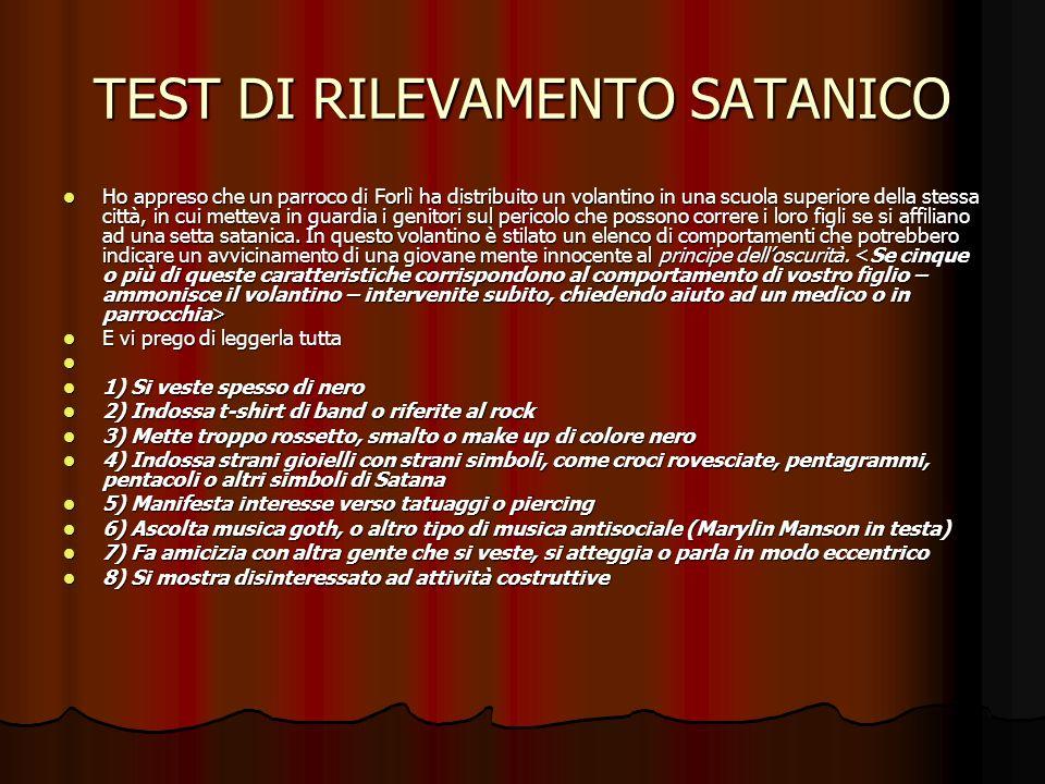 TEST DI RILEVAMENTO SATANICO Ho appreso che un parroco di Forlì ha distribuito un volantino in una scuola superiore della stessa città, in cui metteva