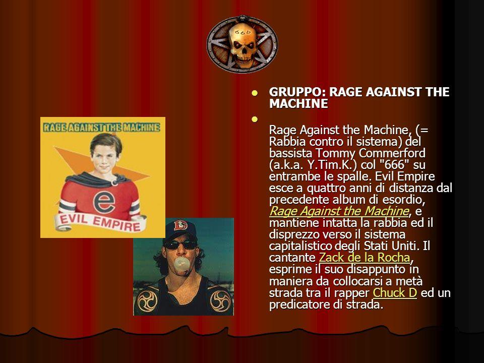 GRUPPO: RAGE AGAINST THE MACHINE GRUPPO: RAGE AGAINST THE MACHINE Rage Against the Machine, (= Rabbia contro il sistema) del bassista Tommy Commerford
