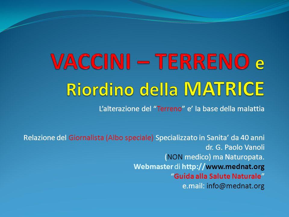 Lalterazione del Terreno e la base della malattia Relazione del Giornalista (Albo speciale) Specializzato in Sanita da 40 anni dr. G. Paolo Vanoli (NO