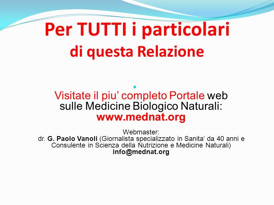 Per TUTTI i particolari di questa Relazione Visitate il piu completo Portale web sulle Medicine Biologico Naturali: www.mednat.org Webmaster: dr. G. P
