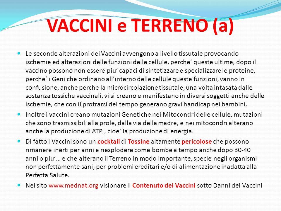 VACCINI e TERRENO (a) Le seconde alterazioni dei Vaccini avvengono a livello tissutale provocando ischemie ed alterazioni delle funzioni delle cellule