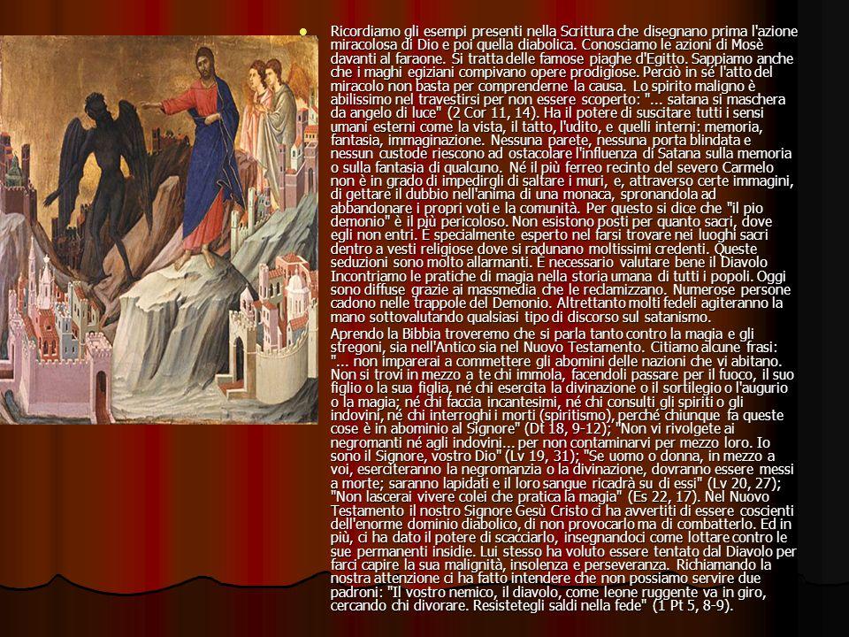 Ricordiamo gli esempi presenti nella Scrittura che disegnano prima l'azione miracolosa di Dio e poi quella diabolica. Conosciamo le azioni di Mosè dav
