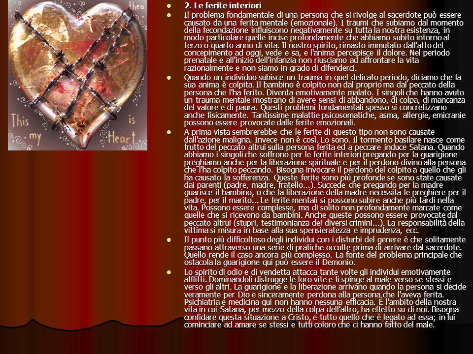 2. Le ferite interiori 2. Le ferite interiori Il problema fondamentale di una persona che si rivolge al sacerdote può essere causato da una ferita men