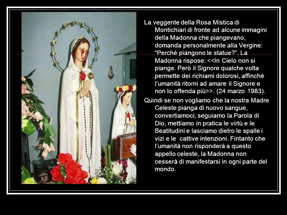 La veggente della Rosa Mistica di Montichiari di fronte ad alcune immagini della Madonna che piangevano, domanda personalmente alla Vergine: Perché pi