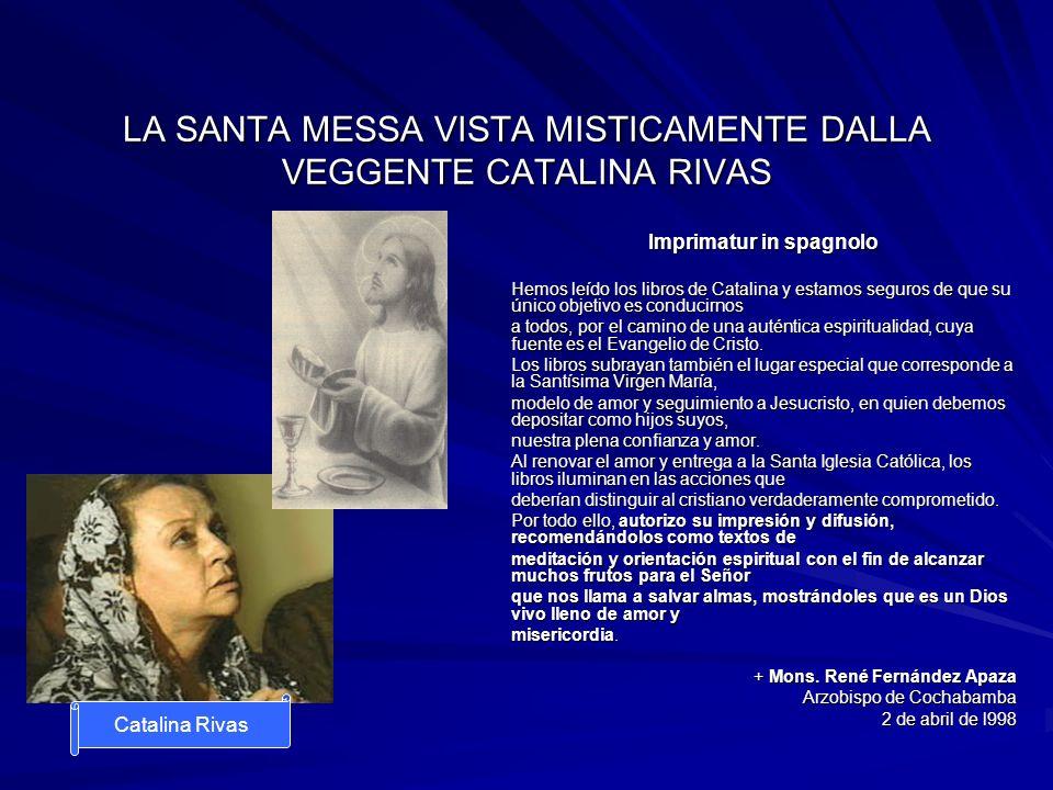 LA SANTA MESSA VISTA MISTICAMENTE DALLA VEGGENTE CATALINA RIVAS Imprimatur in spagnolo Hemos leído los libros de Catalina y estamos seguros de que su