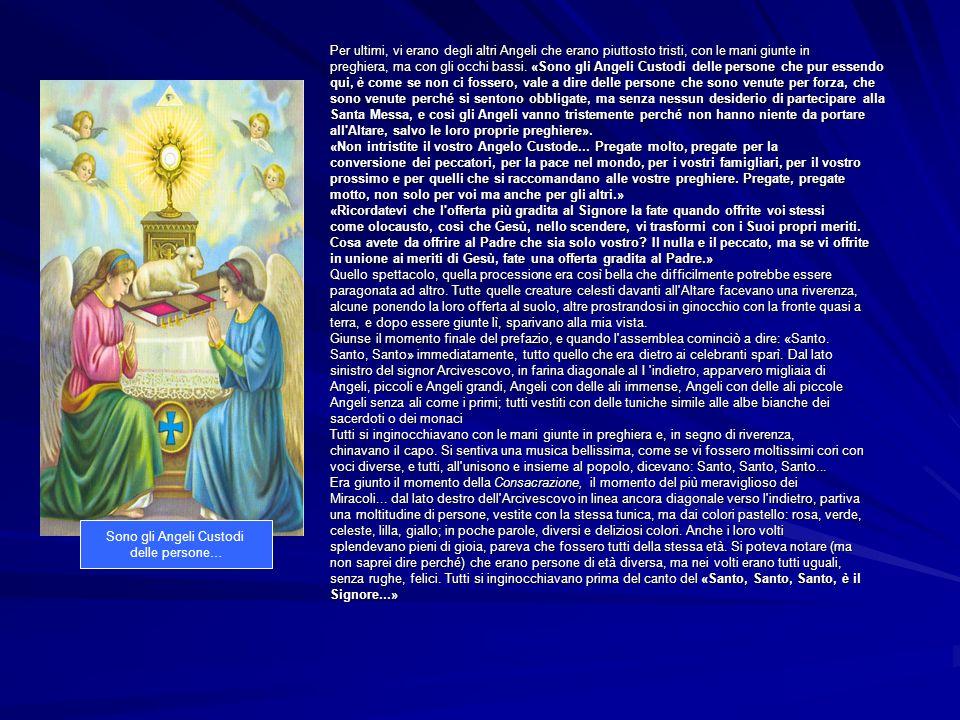 Per ultimi, vi erano degli altri Angeli che erano piuttosto tristi, con le mani giunte in preghiera, ma con gli occhi bassi. «Sono gli Angeli Custodi
