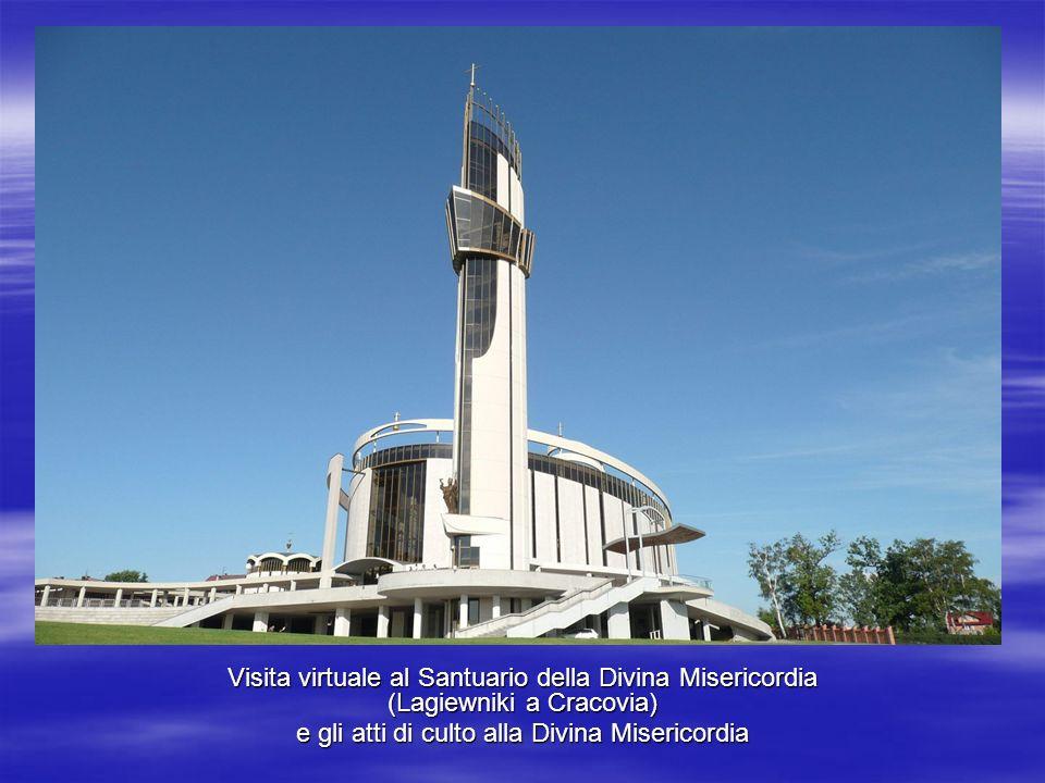Visita virtuale al Santuario della Divina Misericordia (Lagiewniki a Cracovia) e gli atti di culto alla Divina Misericordia