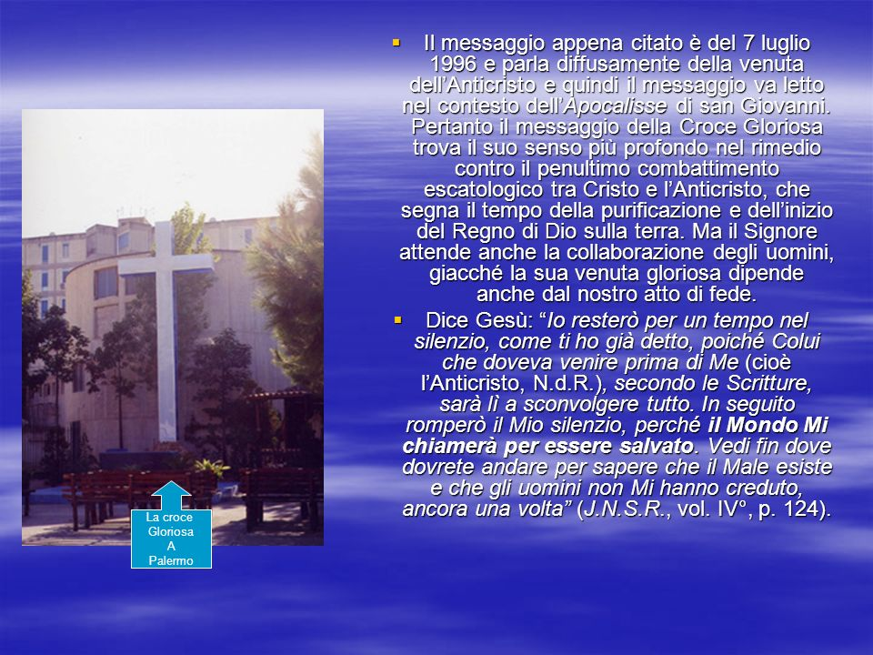 Il messaggio appena citato è del 7 luglio 1996 e parla diffusamente della venuta dellAnticristo e quindi il messaggio va letto nel contesto dellApocal