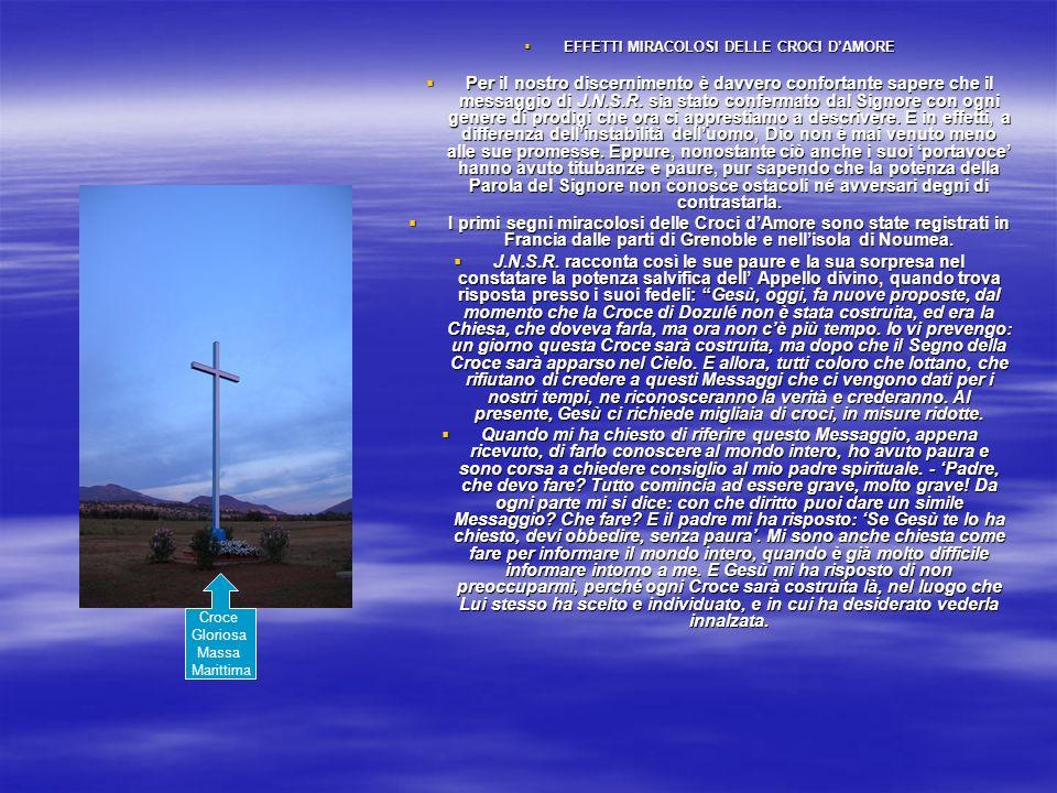 EFFETTI MIRACOLOSI DELLE CROCI DAMORE EFFETTI MIRACOLOSI DELLE CROCI DAMORE Per il nostro discernimento è davvero confortante sapere che il messaggio