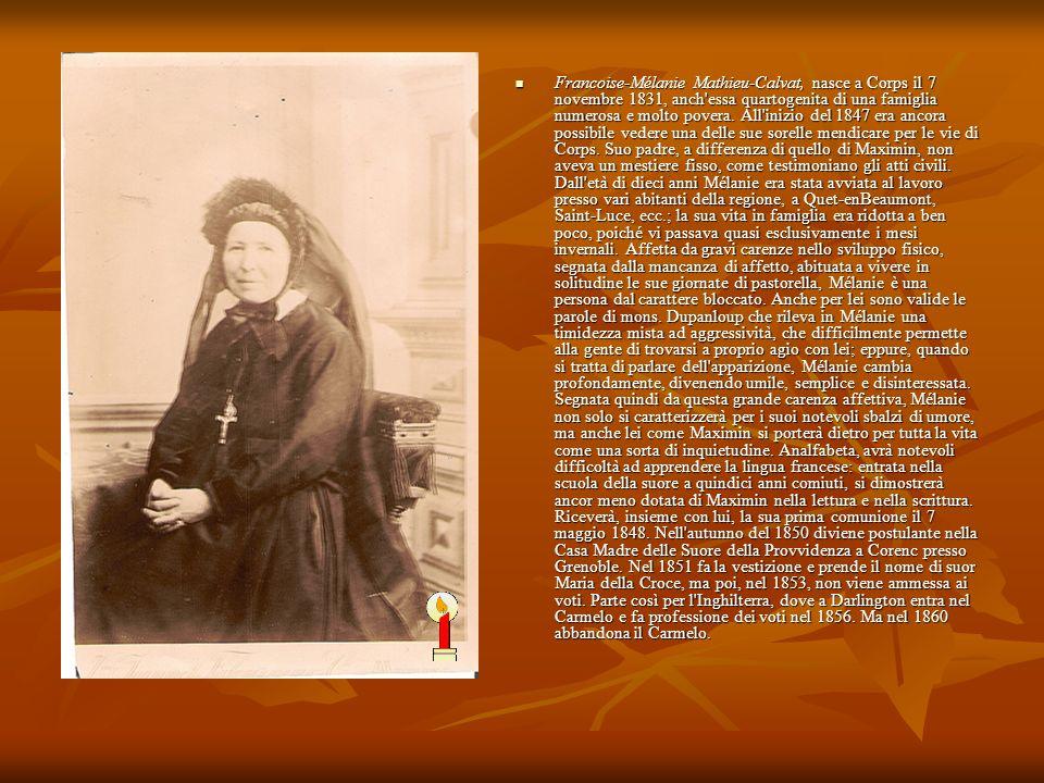 Francoise-Mélanie Mathieu-Calvat, nasce a Corps il 7 novembre 1831, anch'essa quartogenita di una famiglia numerosa e molto povera. All'inizio del 184