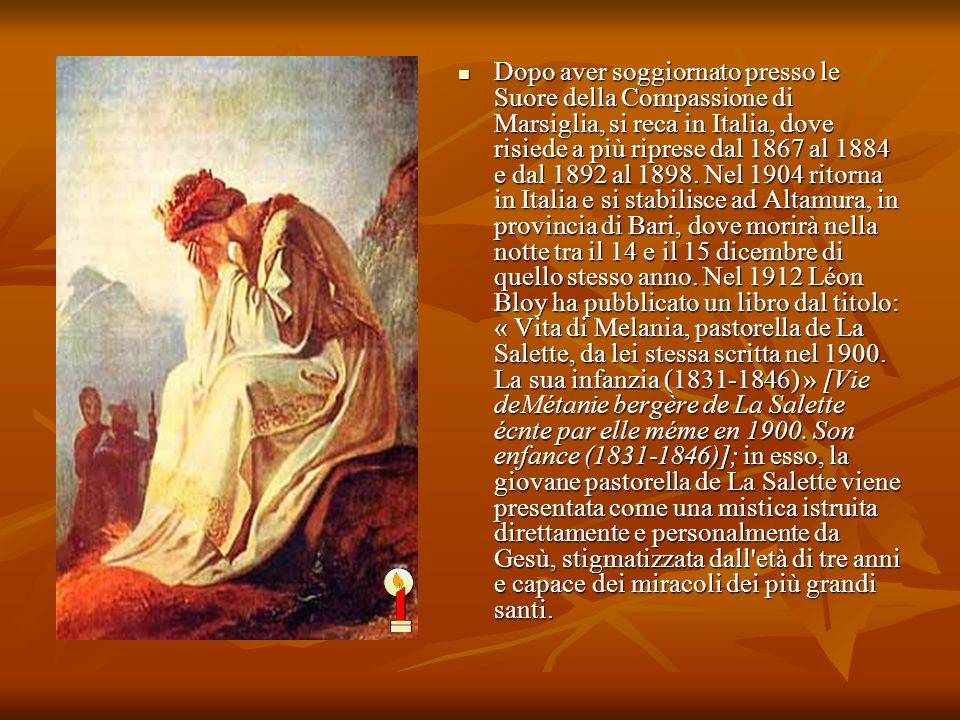 Dopo aver soggiornato presso le Suore della Compassione di Marsiglia, si reca in Italia, dove risiede a più riprese dal 1867 al 1884 e dal 1892 al 189