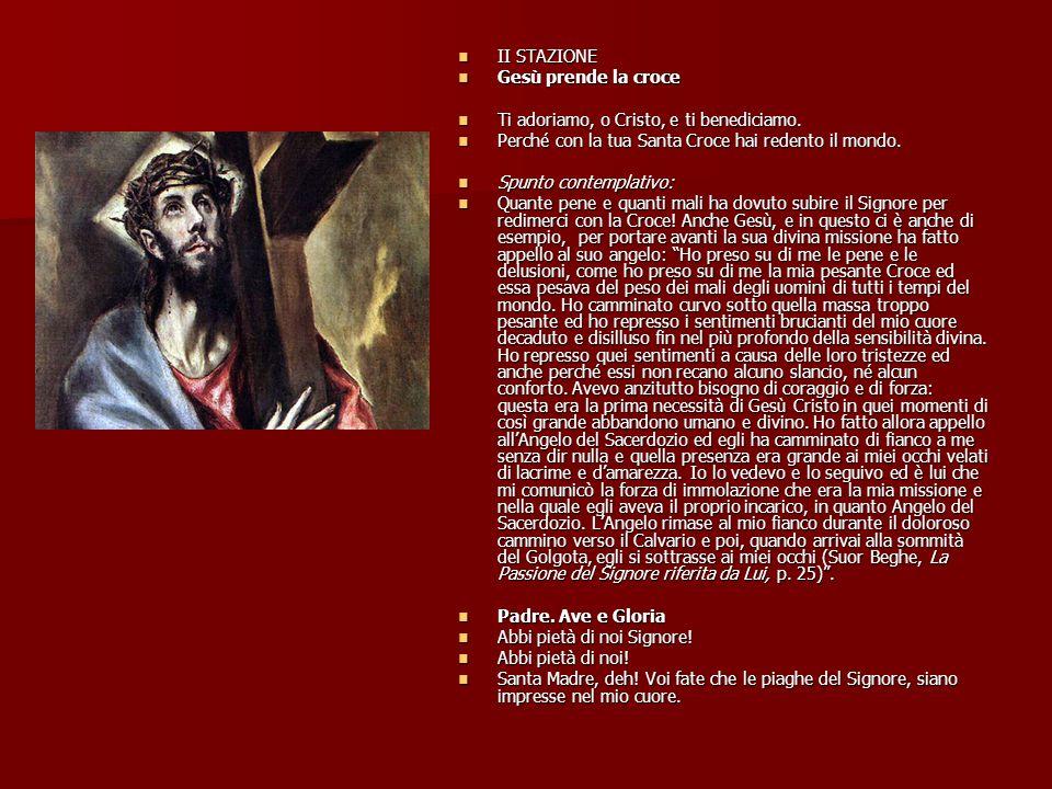 II STAZIONE II STAZIONE Gesù prende la croce Gesù prende la croce Ti adoriamo, o Cristo, e ti benediciamo.