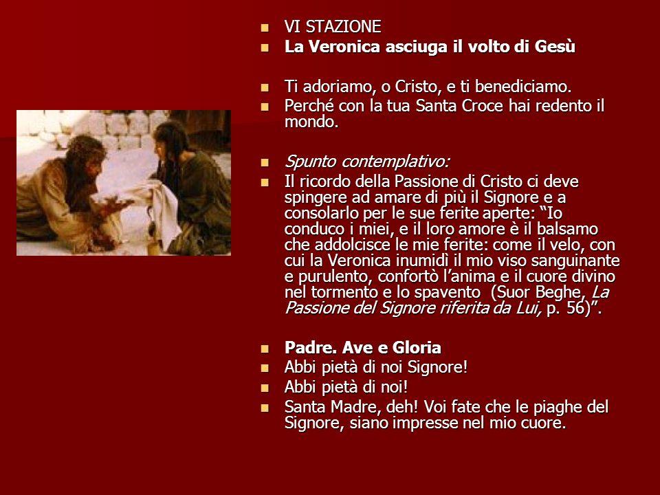 VI STAZIONE VI STAZIONE La Veronica asciuga il volto di Gesù La Veronica asciuga il volto di Gesù Ti adoriamo, o Cristo, e ti benediciamo.