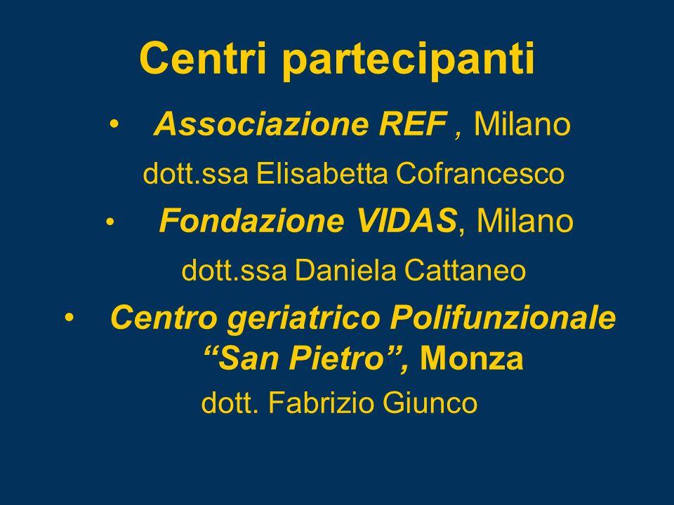 Centri partecipanti Associazione REF, Milano dott.ssa Elisabetta Cofrancesco Fondazione VIDAS, Milano dott.ssa Daniela Cattaneo Centro geriatrico Poli