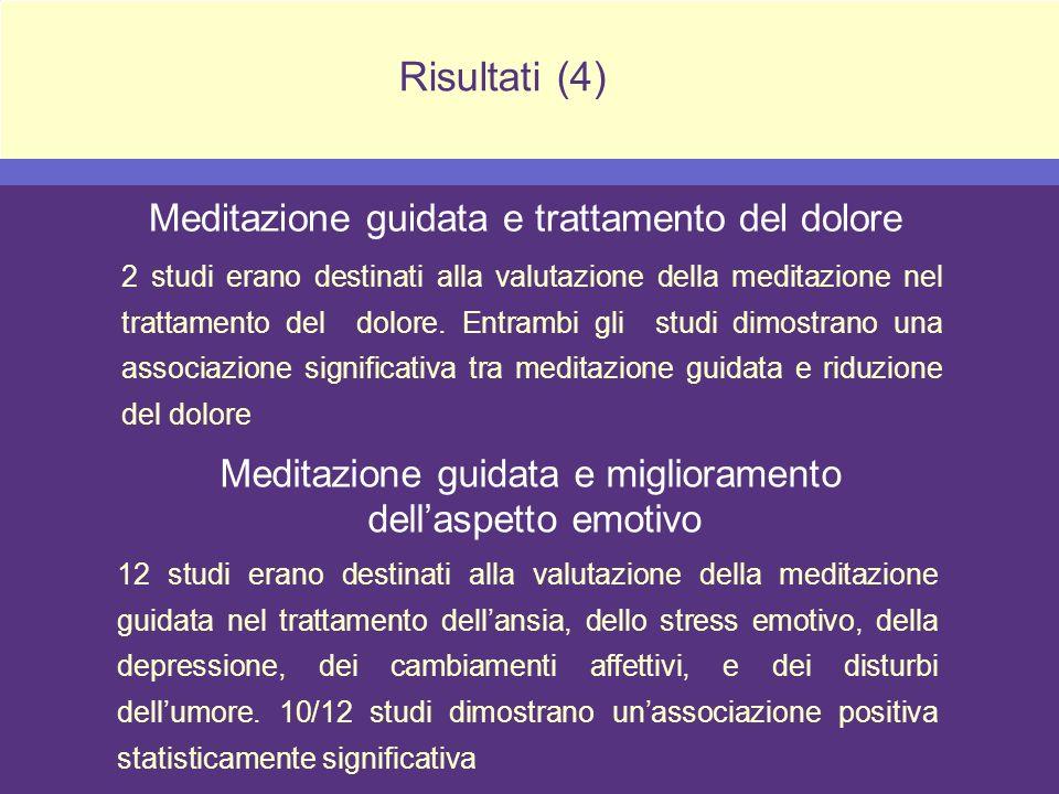 Risultati (4) Meditazione guidata e trattamento del dolore 2 studi erano destinati alla valutazione della meditazione nel trattamento del dolore. Entr