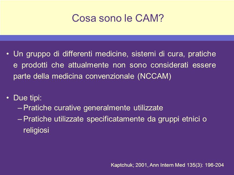 Cosa sono le CAM? Un gruppo di differenti medicine, sistemi di cura, pratiche e prodotti che attualmente non sono considerati essere parte della medic