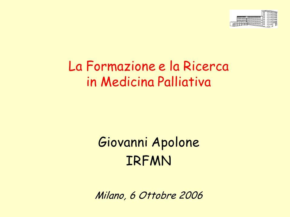 La Formazione e la Ricerca in Medicina Palliativa Giovanni Apolone IRFMN Milano, 6 Ottobre 2006